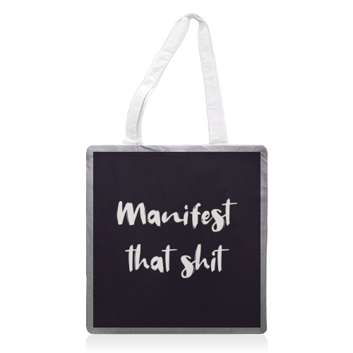 Manifest that shit print - printed tote bag by Kimberley Ambrose
