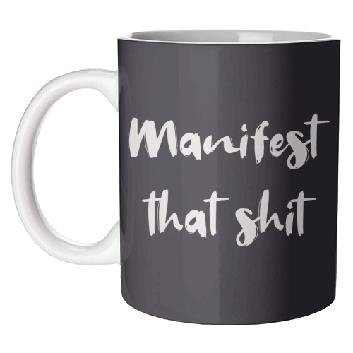 Manifest that shit print - unique mug by Kimberley Ambrose