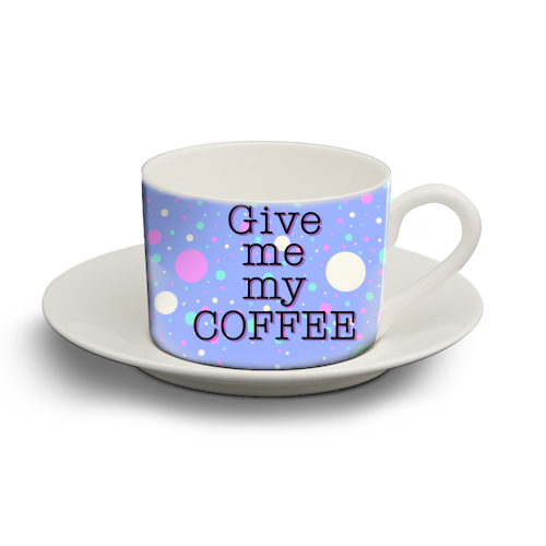 Give me my COFFEE - personalised cup and saucer by Kitty & Rex Designs