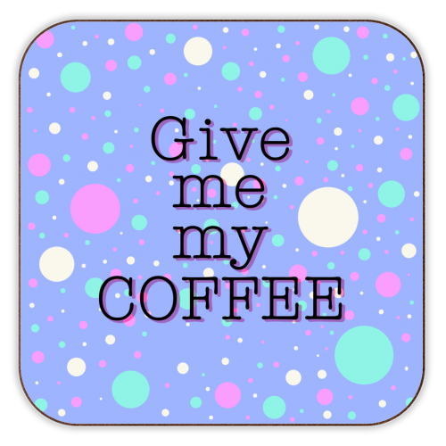 Give me my COFFEE - personalised drink coaster by Kitty & Rex Designs