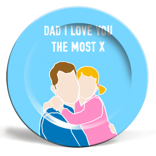 Dad I Love You The Most (girl version) - ceramic dinner plate by Adam Regester