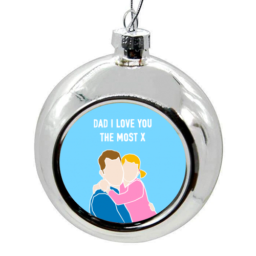 Dad I Love You The Most (girl version) - colourful christmas bauble by Adam Regester
