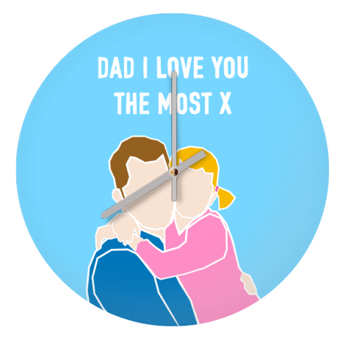 Dad I Love You The Most (girl version) - creative clock by Adam Regester