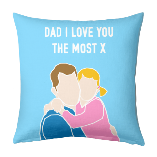 Dad I Love You The Most (girl version) - designed cushion by Adam Regester