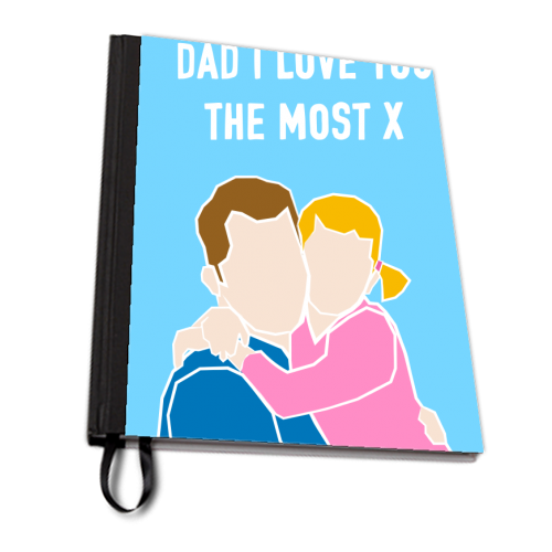 Dad I Love You The Most (girl version) - designed notebook by Adam Regester