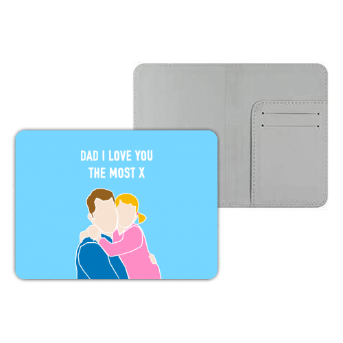 Dad I Love You The Most (girl version) - designer passport cover by Adam Regester