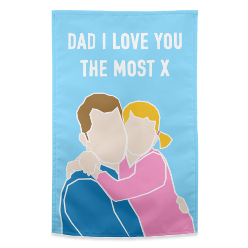 Dad I Love You The Most (girl version) - funny tea towel by Adam Regester