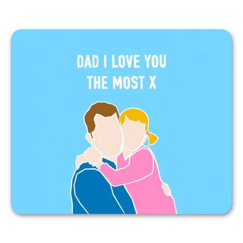Dad I Love You The Most (girl version) - personalised mouse mat by Adam Regester