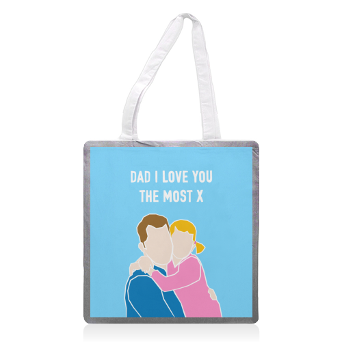 Dad I Love You The Most (girl version) - printed tote bag by Adam Regester