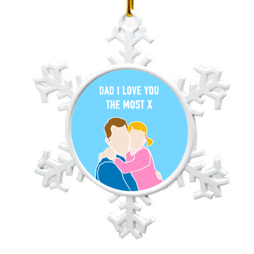 Dad I Love You The Most (girl version) - snowflake decoration by Adam Regester
