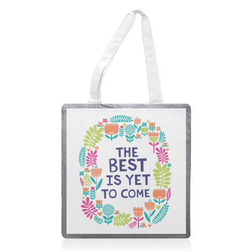 The Best is Yet to Come - printed tote bag by sarah morley