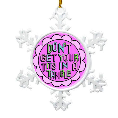 Don't Get Your Tits in a Tangle - snowflake decoration by Hannah Carvell